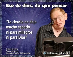"""Science does not leave much room (space) for miracles nor for god""--Stephen Hawking"