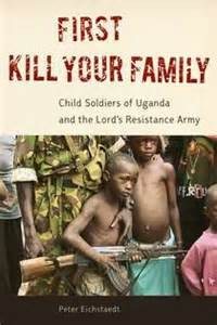<i>Kill Your Family, child soldiers of Uganda and the Lord's Resistance Army</i>
